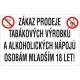 ZÁKAZ PRODEJE TABÁKOVÝCH VÝROBKŮ A ALKOHOLICKÝCH NÁPOJŮ OSOBÁM MLADŠÍM 18 LET!