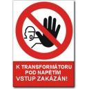 K TRANSFORMÁTORU POD NAPĚTÍM VSTUP ZAKÁZÁN!
